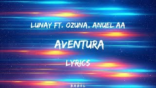 Download Lunay Ft. Ozuna, Anuel AA - Aventura (Letra/Lyrics) Mp3 and Videos