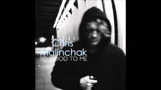Chris Malinchak - So Good To Me