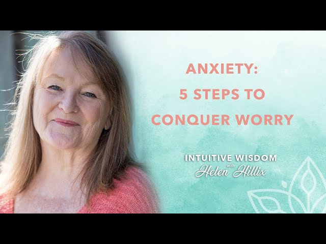 Anxiety: 5 Steps to Conquer Worry