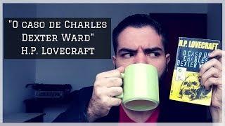 O caso de Charles Dexter Ward -  H. P. Lovecraft | RESENHA | Vitor Toledo