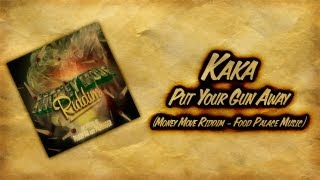 Kaka - Put Your Gun Away - Money Move Riddim - July 2013