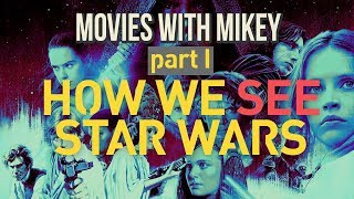 How We See Star Wars (Part 1) - Movies with Mikey
