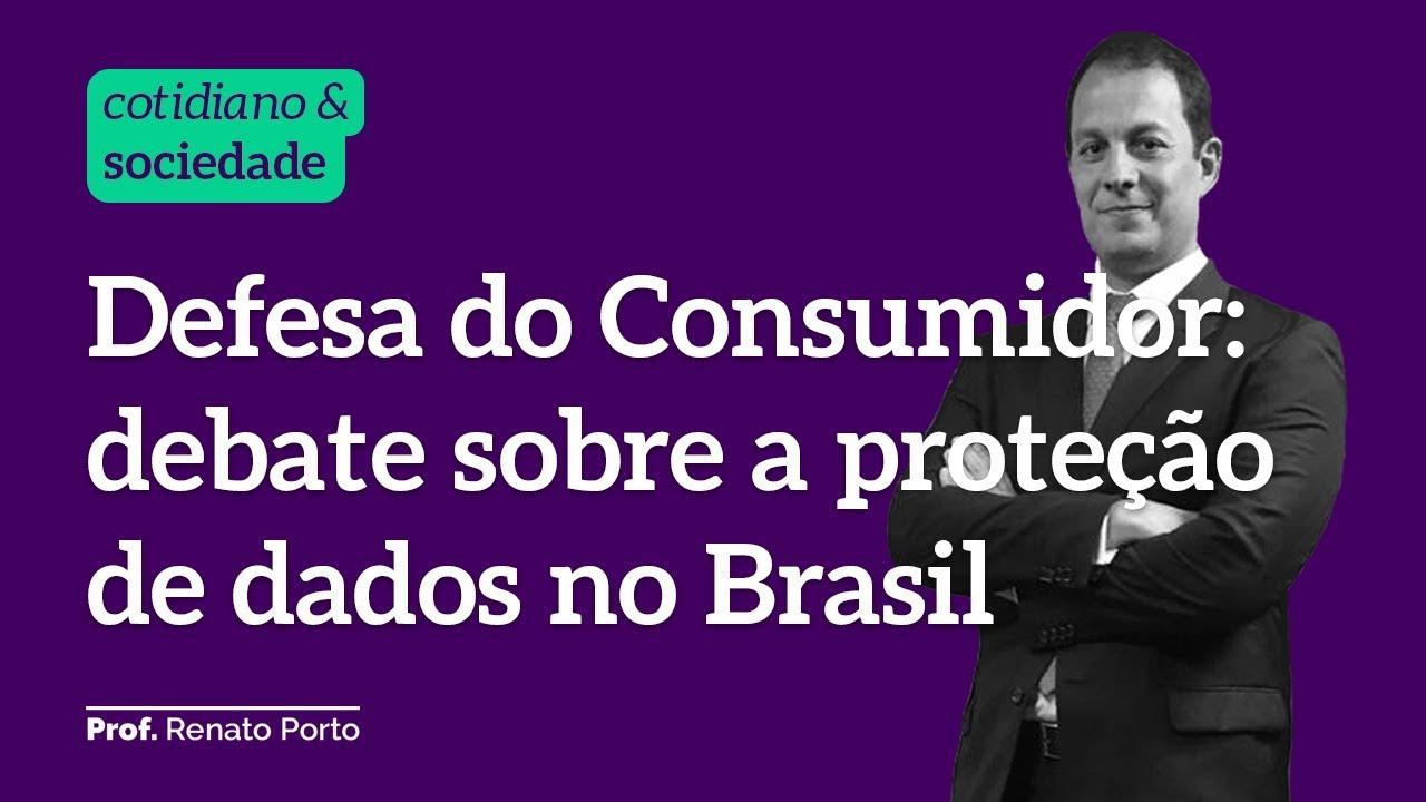 Defesa do Consumidor: Debate sobre a proteção de dados no Brasil • 13 de Agosto de 2019