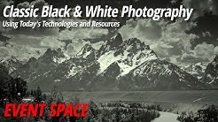 Classic Black & White Photography Using Today's Technologies and Resources