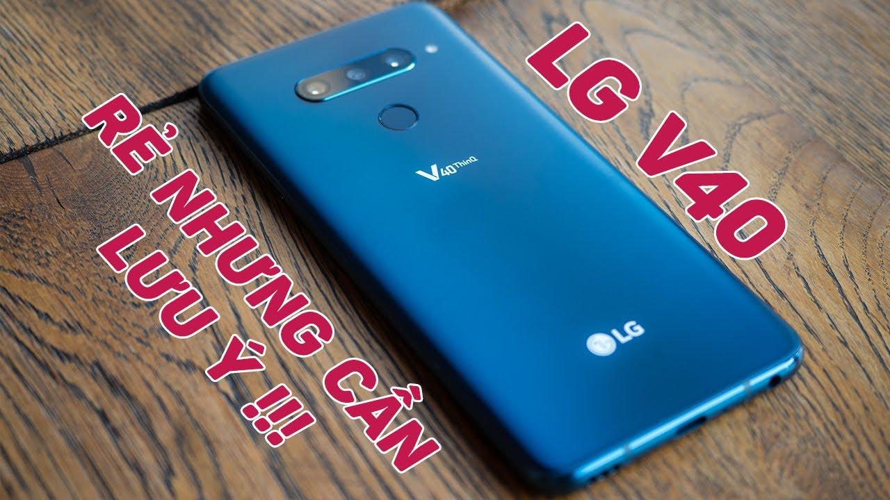 LG V40 rẻ nhưng các bạn cần lưu ý điều gì?