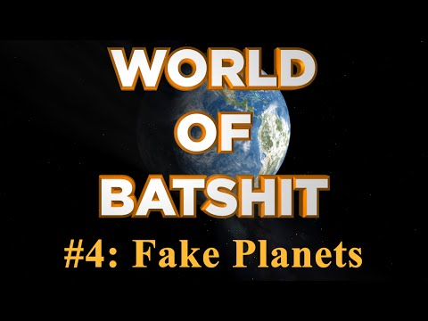 World of Batshit - #4: Fake Planets