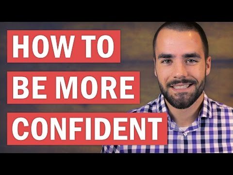 How to Be More Confident Than Anyone You Know: 5 Effective Tips