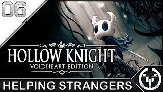 HELPING STRANGERS | Hollow Knight | 06