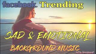 FACEBOOK TRENDING    SAD & EMOTIONAL   BACKGROUND MUSIC