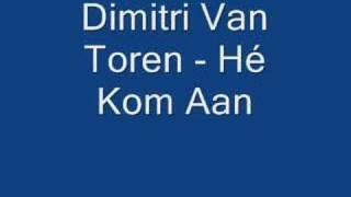 Dimitri Van Toren - Hé Kom Aan