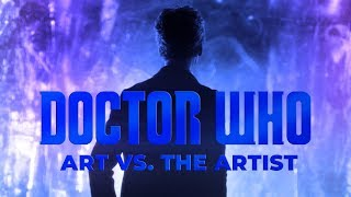 Art vs. The Artist - A Doctor Who Video Essay