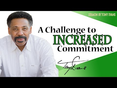 Dr. Tony Evans   JUNE 25, 2018 - A Challenge to Increased Commitment   KINGDOM Living