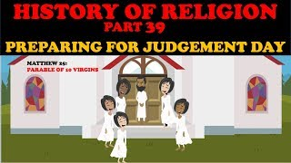 HISTORY OF RELIGION (Part 39): PREPARING FOR JUDGMENT DAY