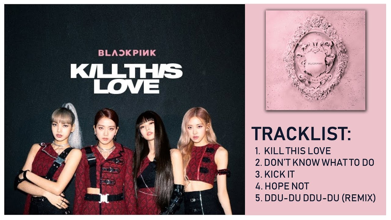 BLACKPINK - KILL THIS LOVE MINI ALBUM  WITH LYRICS (Rom/Han/Eng)