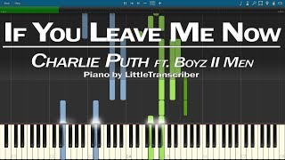 Charlie Puth - If You Leave Me Now (Piano Cover) ft. Boyz II Men by LittleTranscriber