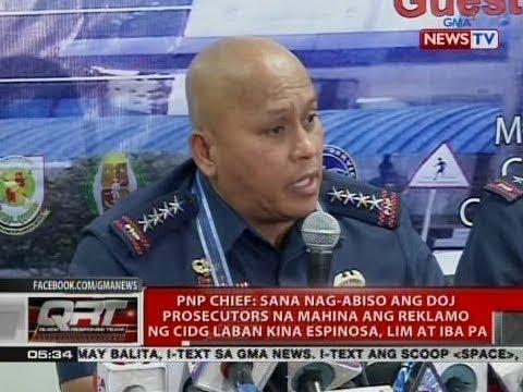PNP Chief: Sana nag-abiso ang DOJ prosecutors na mahina ang reklamo ng CIDG laban kina Espinosa