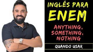 Inglês para o Enem - Video 3 : Anything, Something e Nothing ( Quando usar )
