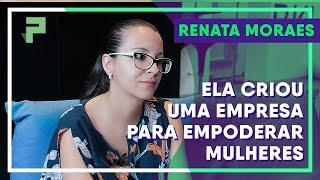 Empresa para Empoderamento Feminino - Renata Moraes | Na Prática