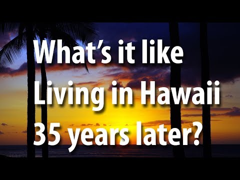 What's it like living in Hawaii 35 years later?