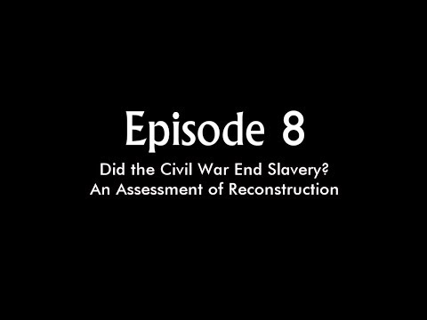 Episode 8: Did The Civil War End Slavery? (Full Episode)