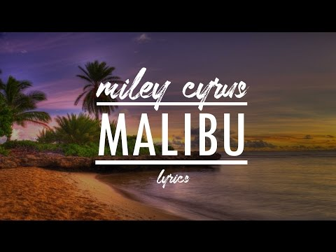 Miley Cyrus - Malibu LYRICS