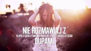 Filipek x Edzio x Piekielny x DasT x Kieres x Czeski - Nie rozmawiaj z dupami (prod. Jeżu)