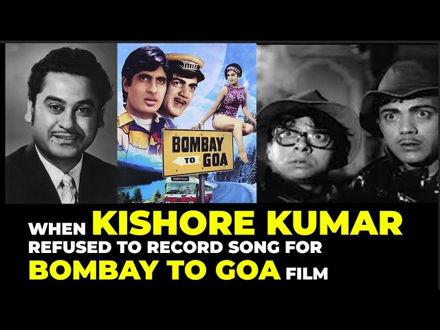 Unknown Story - When Kishore Kumar refused to record song for Bombay to Goa film
