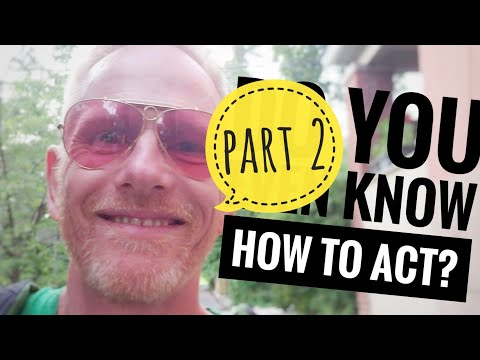 Do you even know how to act? (Part 2)