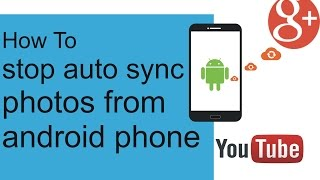 how to stop sync photos in your google photo on Android phone