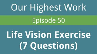 Episode 50 ~ Life Vision & Priorities (7 Questions To Clarify & Motivate)