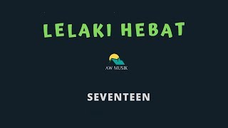 SEVENTEEN-LELAKI HEBAT (KARAOKE+LYRICS) BY AW MUSIK