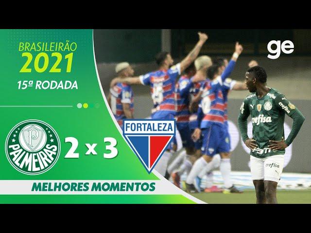 PALMEIRAS 2 X 3 FORTALEZA | MELHORES MOMENTOS | 15ª RODADA BRASILEIRÃO 2021 | ge.globo