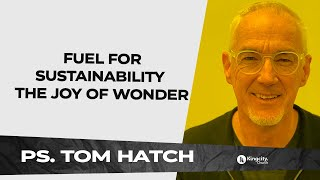Fuel for Sustainability – The Joy of Wonder   PS. Tom Hatch