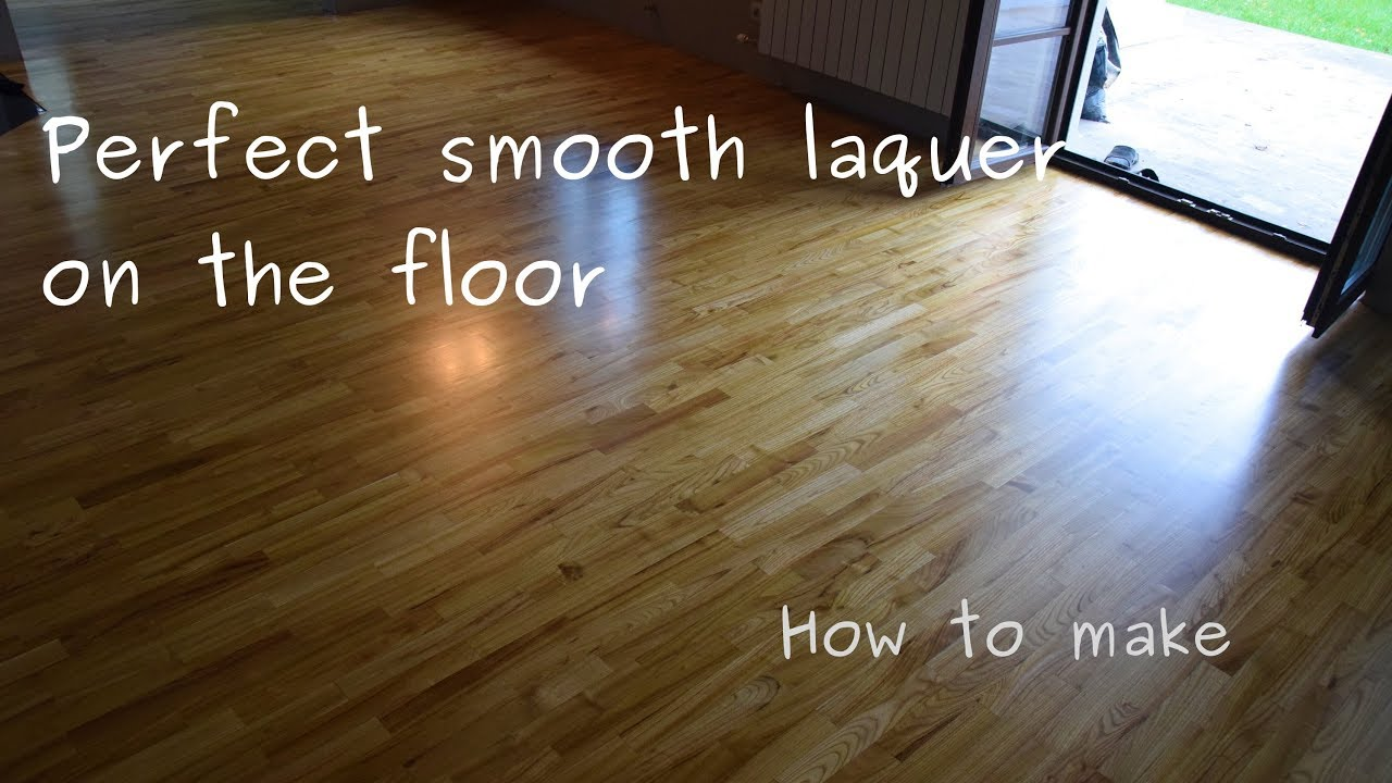 How To Put Perfectly Smooth Laquer On The Wooden Hardwood Floor Tutorial