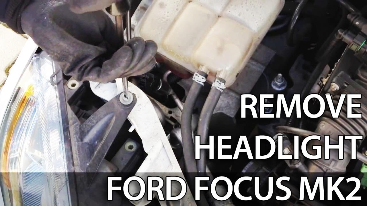 How To Remove Headlight For Light Bulb Change In Ford Focus Mk2 Headlight Disassembly