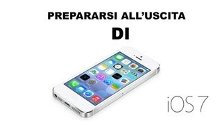 Come prepararsi all'uscita di iOS 7 [IMPORTANTE]