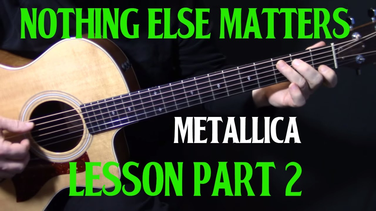 how to play nothing else matters on guitar by metallica part 2 guitar lesson tutorial. Black Bedroom Furniture Sets. Home Design Ideas