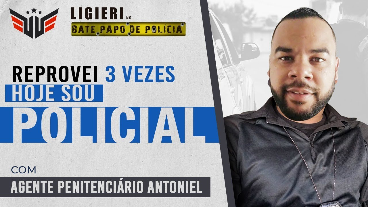 REPROVEI 3 VEZES E HOJE SOU POLICIAL   AGENTE PENITENCIÁRIO ANTONIEL E LIGIERI