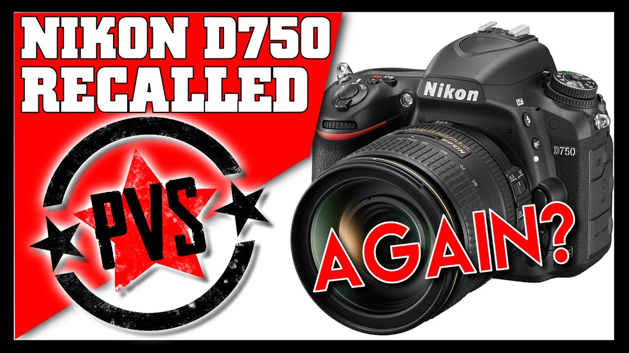 Nikon D750 Recalled Again! Is Nikon In Trouble?