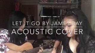 Let It Go - James Bay Cover   Tiara Alicia ft. Nadia K.
