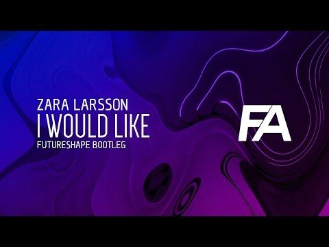 Zara Larsson - I Would Like (FutureShape Bootleg)