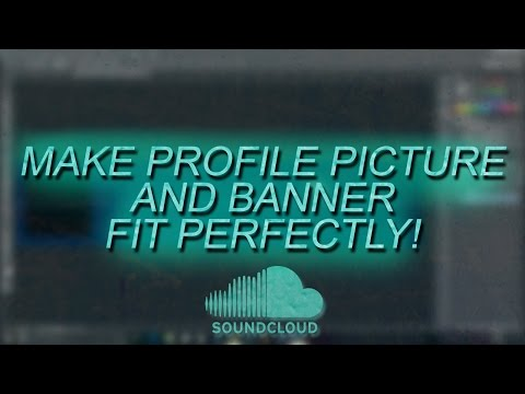 ★ How To: Make Soundcloud Profile Picture and Banner Fit Perfectly! [2017] ★