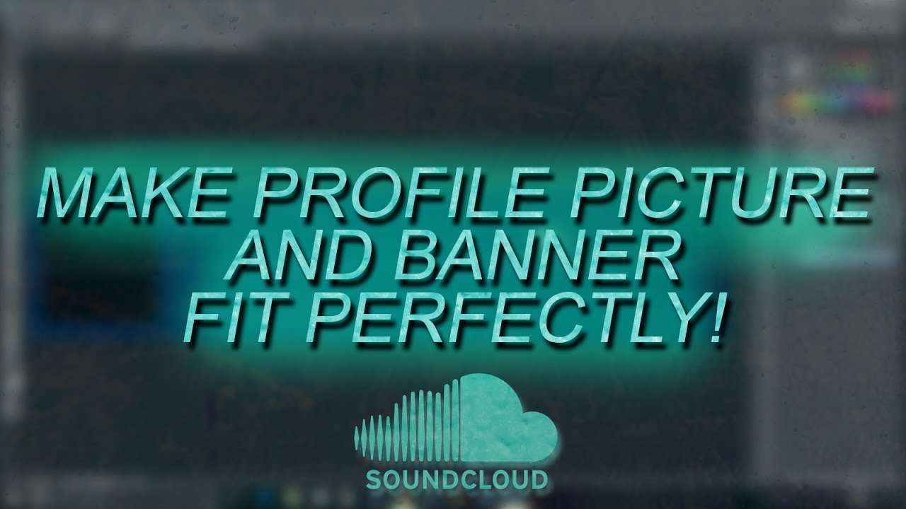 how to make soundcloud profile picture and banner fit perfectly