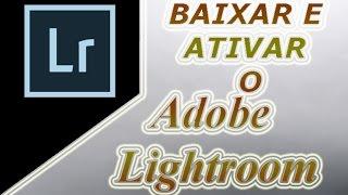 Como Baixar, Instalar e Ativar o Adobe Lightroom