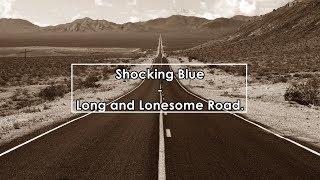 Скачать Shocking Blue Long And Lonesome Road Lyrics Letra
