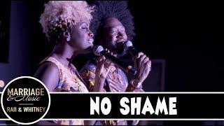 Ep 6 - No Shame | Marriage & Music | RAII & Whitney