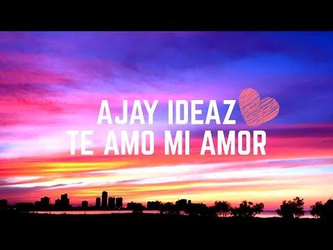 Ajay IDEAZ- Te Amo Mi Amor 'lyrics( Terjemahan)'