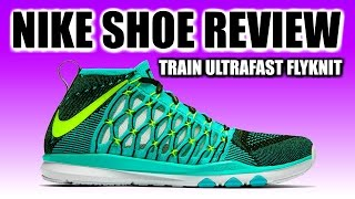 NIKE TRAIN ULTRAFAST FLYKNIT REVIEW   Does This Nike Flyknit Trainer Perform As Good As It Looks?
