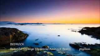 Bedrock - Beautiful Strange (Bedrocks Ambient Beats)