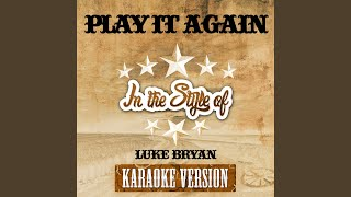 Play It Again (In the Style of Luke Bryan) (Karaoke Version)